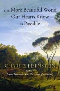 http://charleseisenstein.net/project/the-more-beautiful-world-our-hearts-know-is-possible/