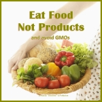Eat Food Not Products and GMOs