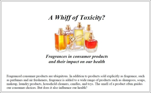 Download a PDF of the Fragrance Fact Sheet by Physicians for Social Responsibility at the link below http://www.psr.org/assets/pdfs/fragrances-fact-sheet.pdf