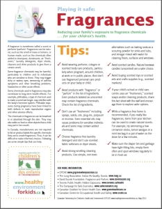 Download a high quality PDF of the Fragrance Fact Sheet by the Canadian Partnership for Children's Health & Environment from the link below: http://www.healthyenvironmentforkids.ca/sites/healthyenvironmentforkids.ca/files/CPCHE_FactsFragrancesEN.pdf