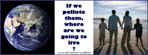 We only have this body and this planet... There is no polluting one without polluting the other...
